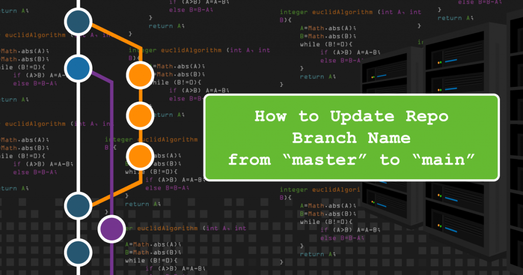 "From the Airship Blog - 4 steps to update your repo branch names from ""master"" to ""main"""